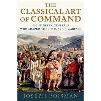 The Classical Art of Command (Inbunden, 2017)