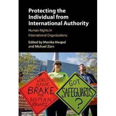 Protecting the Individual from International Authority (Inbunden, 2017)