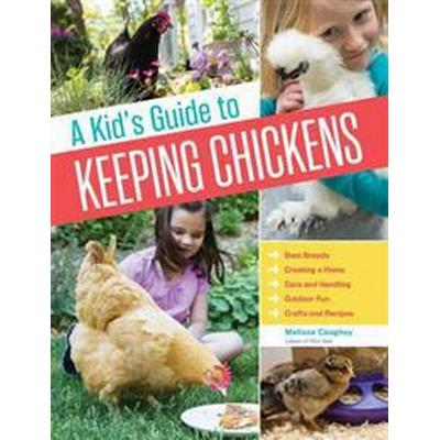 A Kid's Guide to Keeping Chickens: Best Breeds, Creating a Home, Care and Handling, Outdoor Fun, Crafts and Treats (Häftad, 2015)