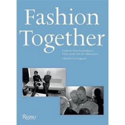 Fashion Together: Fashion's Most Extraordinary Duos on the Art of Collaboration (Inbunden, 2017)