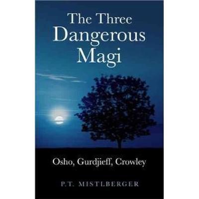 The Three Dangerous Magi: Osho, Gurdjieff, Crowley (Häftad, 2010)