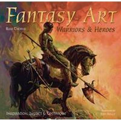 Fantasy Art: Warriors and Heroes: Inspiration, Impact & Technique in Fantasy Art (Inbunden, 2014)