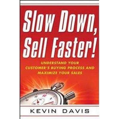 Slow Down, Sell Faster! (Pocket, 2011)