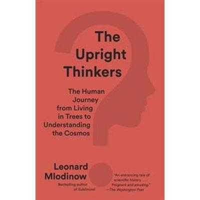 The Upright Thinkers: The Human Journey from Living in Trees to Understanding the Cosmos (Häftad, 2016)