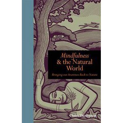 Mindfulness & the Natural World (Inbunden, 2013)
