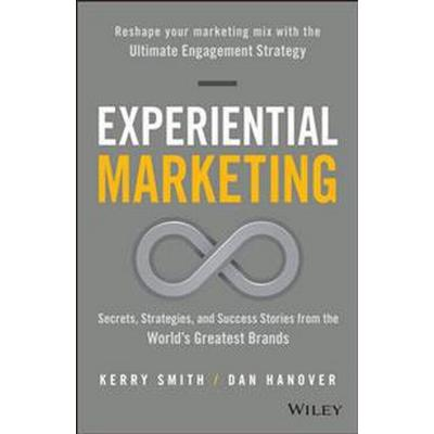 Experiential Marketing: Secrets, Strategies, and Success Stories from the World's Greatest Brands (Inbunden, 2016)