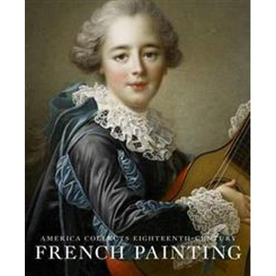 America Collects Eighteenth-Century French Painting (Inbunden, 2017)