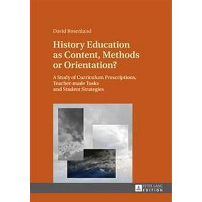 History Education As Content, Methods or Orientation? (Inbunden, 2016)