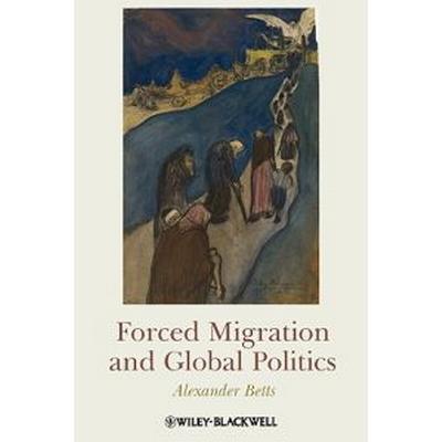 Forced Migration and Global Politics (Häftad, 2009)