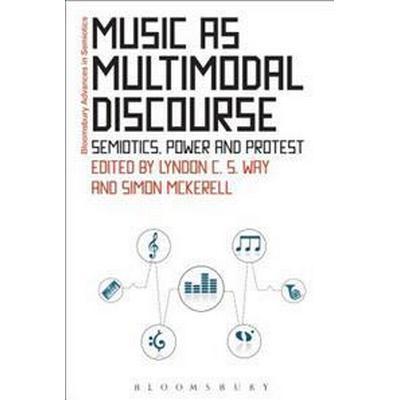 Music as Multimodal Discourse: Semiotics, Power and Protest (Inbunden, 2017)