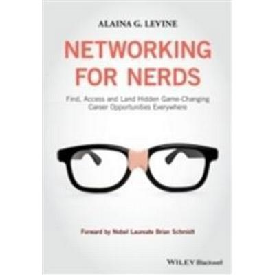 Networking for Nerds: Find, Access and Land Hidden Game-Changing Career Opportunities Everywhere (Häftad, 2015)