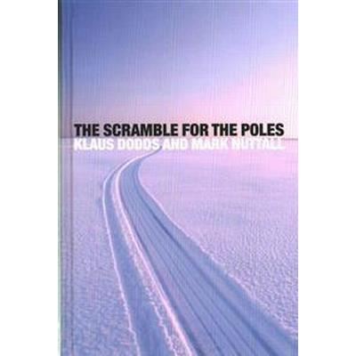 The Scramble for the Poles: The Geopolitics of the Arctic and Antarctic (Inbunden, 2015)