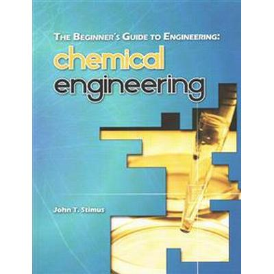The Beginner's Guide to Engineering: Chemical Engineering (Häftad, 2013)