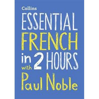 Essential French in 2 Hours with Paul Noble (Ljudbok CD, 2017)