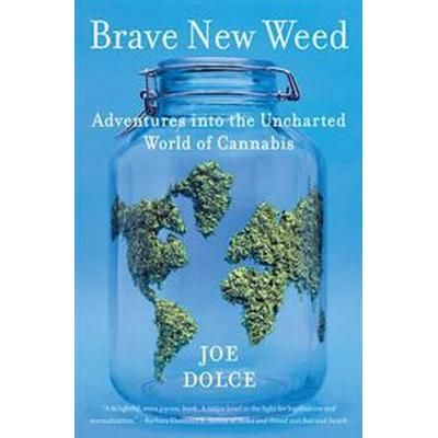 Brave New Weed: Adventures Into the Uncharted World of Cannabis (Inbunden, 2016)