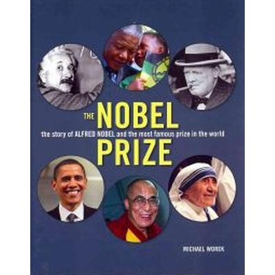 The Nobel Prize: The Story of Alfred Nobel and the Most Famous Prize in the World (Inbunden, 2010)
