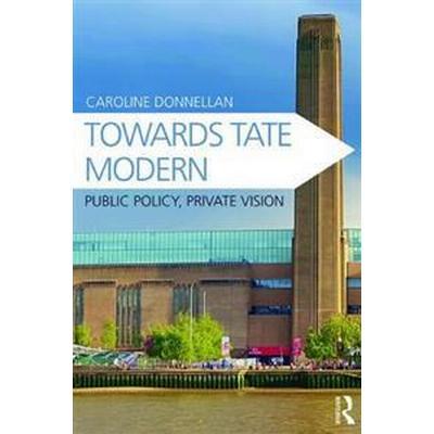 Towards Tate Modern (Inbunden, 2017)