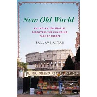 New Old World: An Indian Journalist Discovers the Changing Face of Europe (Inbunden, 2015)