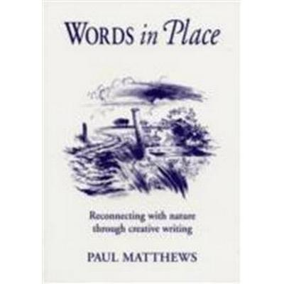 Words in Place: Reconnecting to Nature Through Creative Writing (Häftad, 2007)