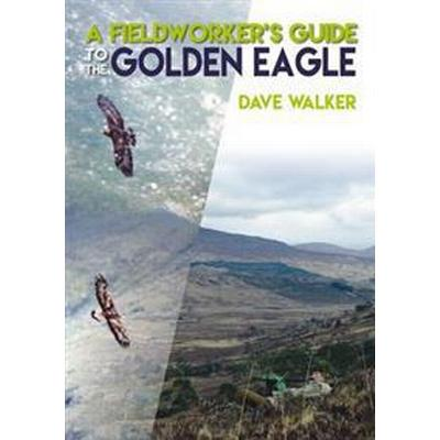 A Fieldworker's Guide to the Golden Eagle (Häftad, 2017)