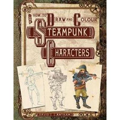 How To Draw And Colour Steampunk Characters (Häftad, 2014)
