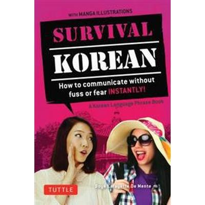 Survival Korean: How to Communicate Without Fuss or Fear Instantly! (Korean Phrasebook & Dictionary) (Häftad, 2016)