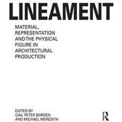 Lineament: Material, Representation and the Physical Figure in Architectural Production (Häftad, 2017)