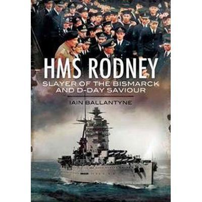 HMS Rodney: Slayer of the Bismarck and D-Day Saviour (Häftad, 2012)