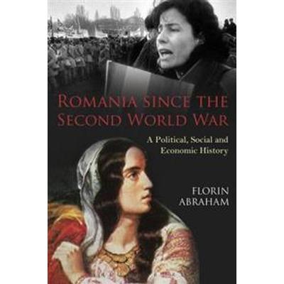 Romania Since the Second World War: A Political, Social and Economic History (Häftad, 2016)