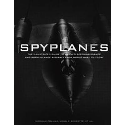 Spyplanes: The Illustrated Guide to Manned Reconnaissance and Surveillance Aircraft from World War I to Today (Inbunden, 2016)