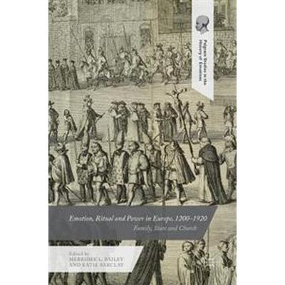 Emotion, Ritual and Power in Europe, 1200-1920 (Inbunden, 2017)