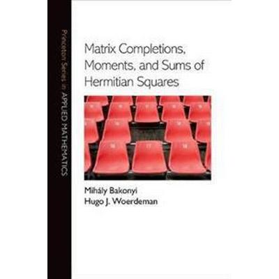 Matrix Completions, Moments, and Sums of Hermitian Squares (Inbunden, 2011)
