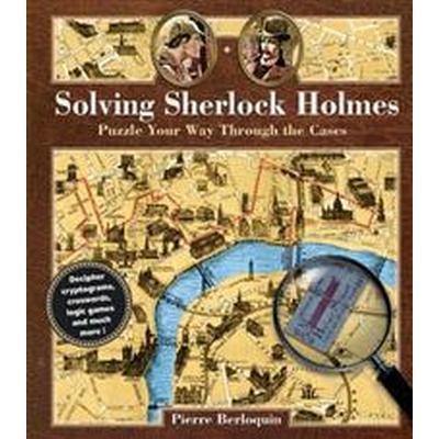 Solving Sherlock Holmes (Inbunden, 2017)
