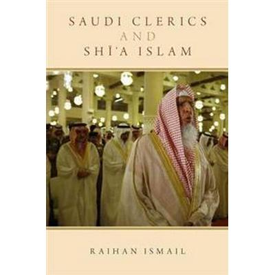 Saudi Clerics and Shi'a Islam (Inbunden, 2016)