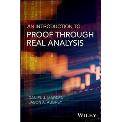 An Introduction to Proof Through Real Analysis (Inbunden, 2017)