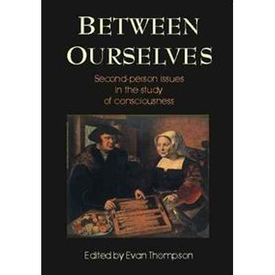 Between Ourselves: Second Person Issues in the Study of Consciousness (Häftad, 2001)