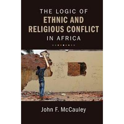 The Logic of Ethnic and Religious Conflict in Africa (Häftad, 2017)