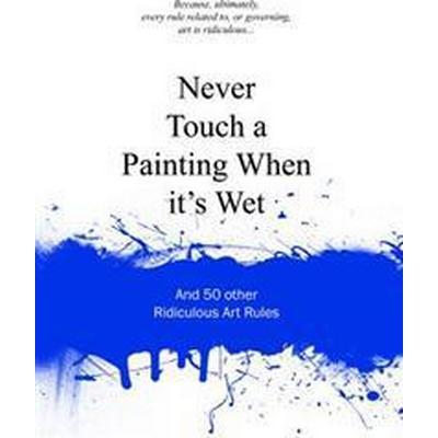 Never Touch a Painting When It's Wet (Inbunden, 2014)