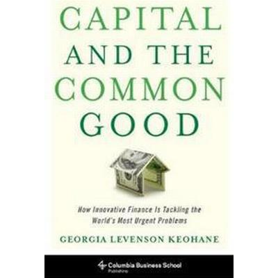 Capital and the Common Good (Inbunden, 2016)