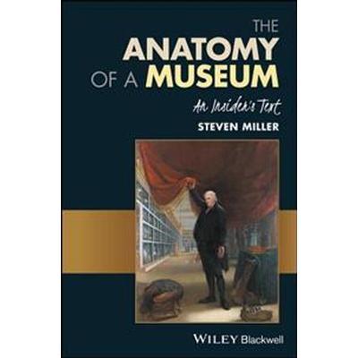 The Anatomy of a Museum: An Insider's Text (Inbunden, 2017)