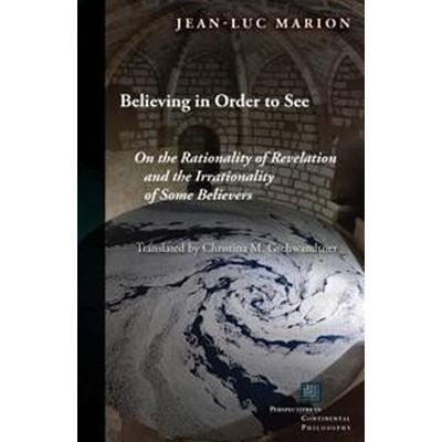 Believing in Order to See (Häftad, 2017)