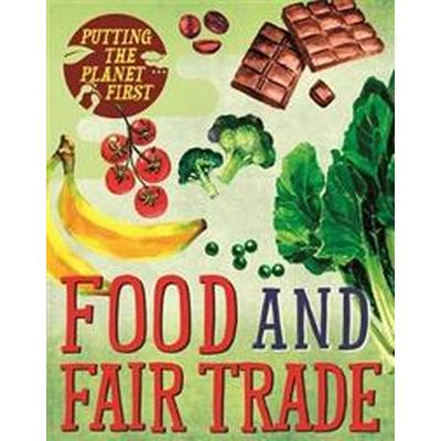 Putting the Planet First: Food and Fair Trade (Inbunden, 2017)