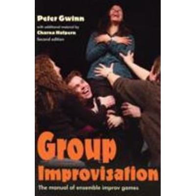 Group Improvisation: The Manual of Ensemble Improv Games (Häftad, 2006)