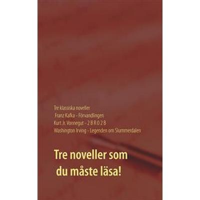 Förvandlingen, 2 B R 0 2 B och Legenden om Slummerdalen: Tre klassiska noveller av F. Kafka, K. Vonnegut och W. Irving. (E-bok, 2017)