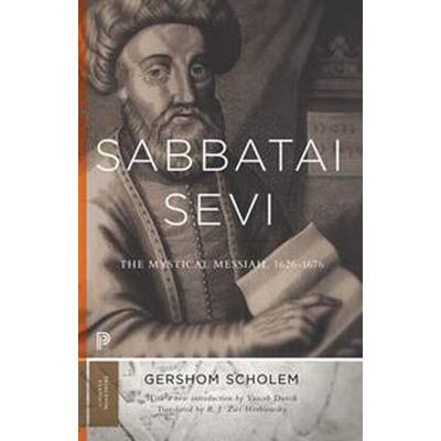 Sabbatai Ṣevi: The Mystical Messiah, 1626-1676 (Häftad, 2016)