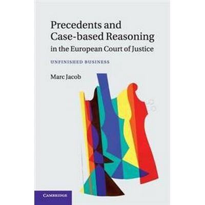 Precedents and Case-based Reasoning in the European Court of Justice (Pocket, 2016)