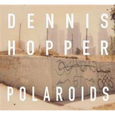 Dennis Hopper: Colors, the Polaroids (Inbunden, 2016)