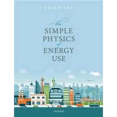 The Simple Physics of Energy Use (Häftad, 2017)