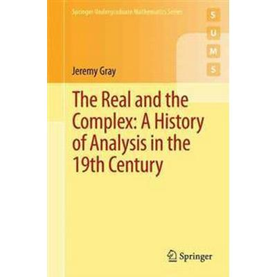 The Real and the Complex: A History of Analysis in the 19th Century (Häftad, 2015)