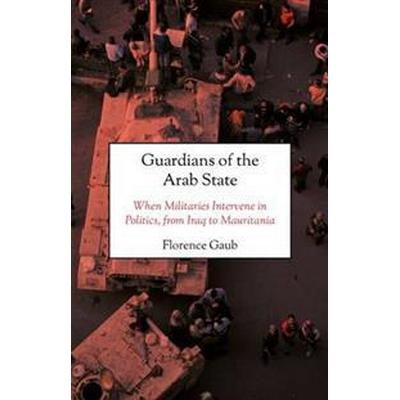 Guardians of the arab state - when militaries intervene in politics, from i (Inbunden, 2017)
